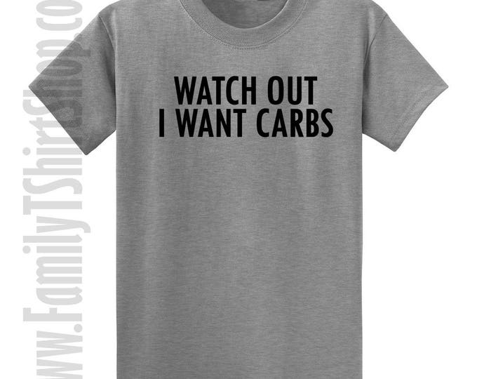 Watch Out I Want Carbs T-shirt