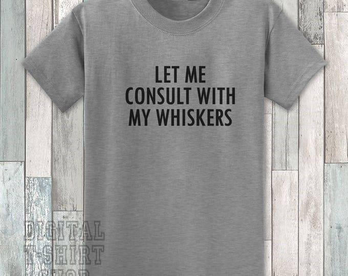 Let Me Consult With My Whiskers T-shirt