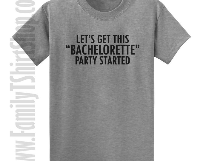 Let's Get This Bachelorette Party Started T-Shirt