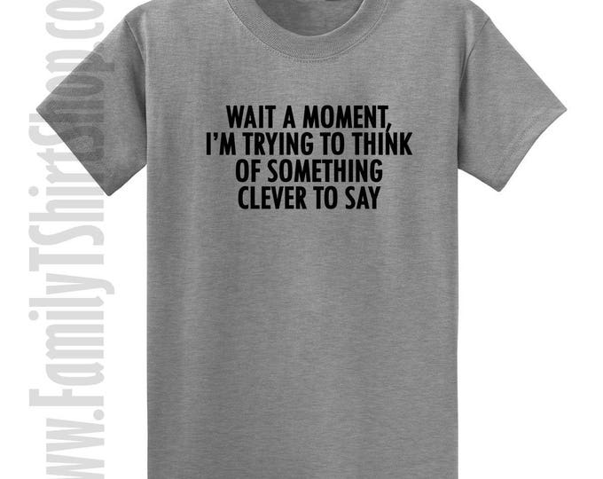 Wait A Moment, I'm Trying To Think Of Something Clever To Say T-shirt