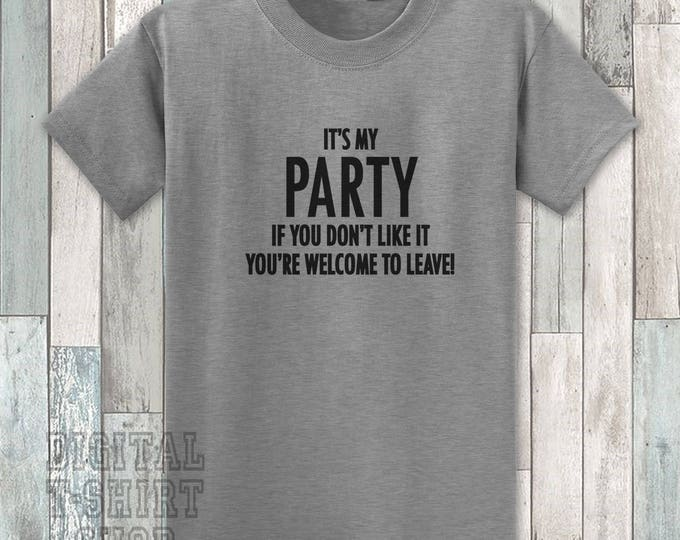 It's My Party If You Don't Like It You're Welcome To Leave T-shirt