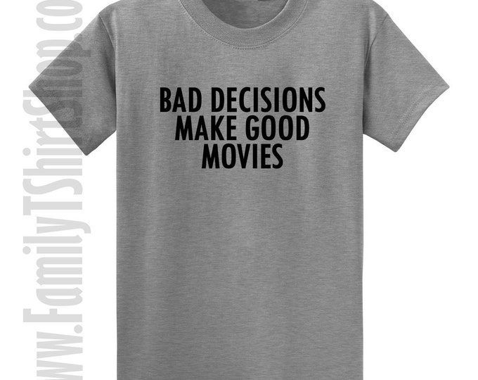 Bad Decisions Make Good Movies T-shirt