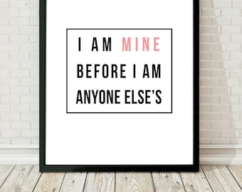 I Am Mine Before I Am Anyone Else's - Inspirational Quote Print, Typography Wall Art, Gifts for Women, Home Decor, Handmade Office Decor
