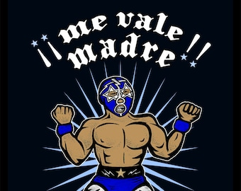 Me Vale MADRE / Luchador Quote Art by Serpenthes / Various Sizes