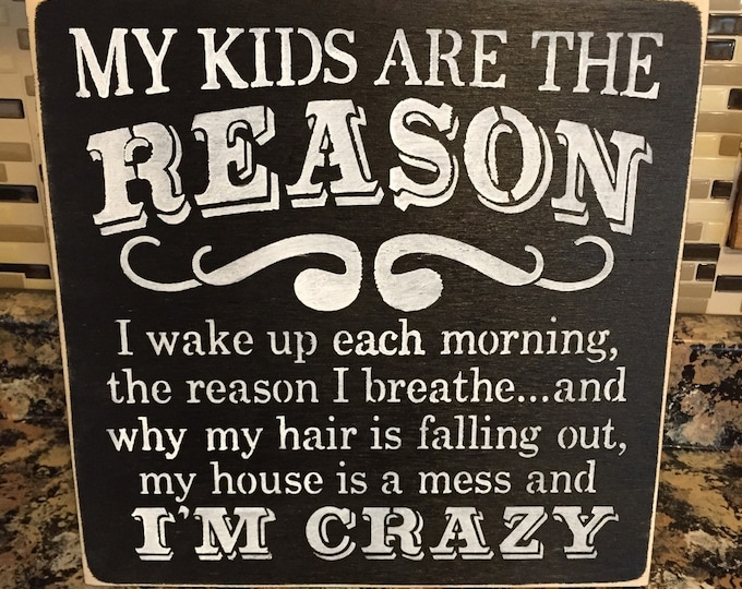 My Kids Are The Reason I'm Crazy 12x12 Wood Sign