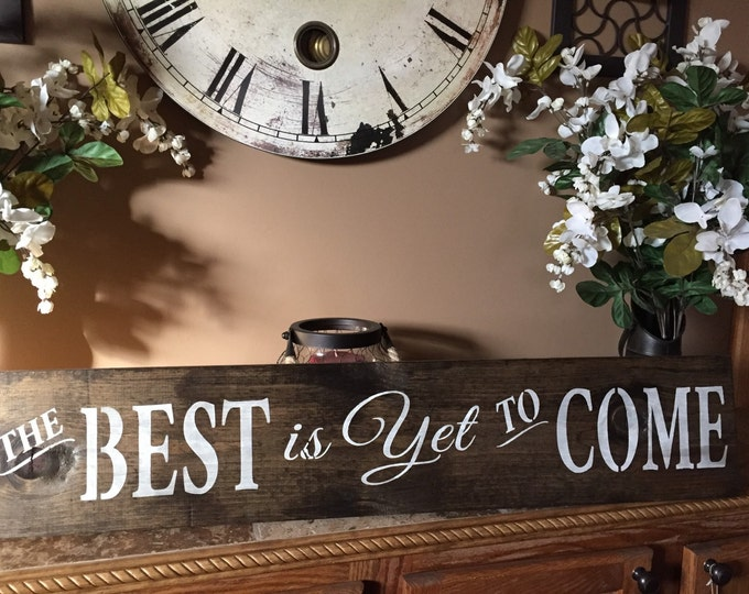 The Best Is Yet To Come Rustic Wood Sign