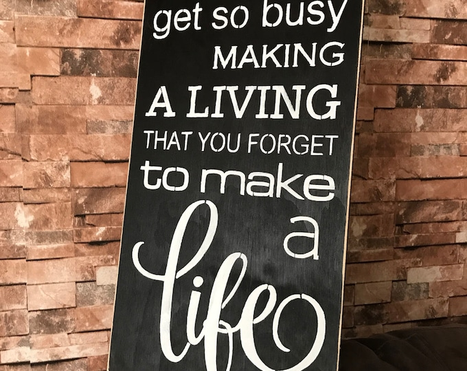 Never Get To Busy Making A Living You Foreget To Make A Life Rustic Distressed Wood Sign