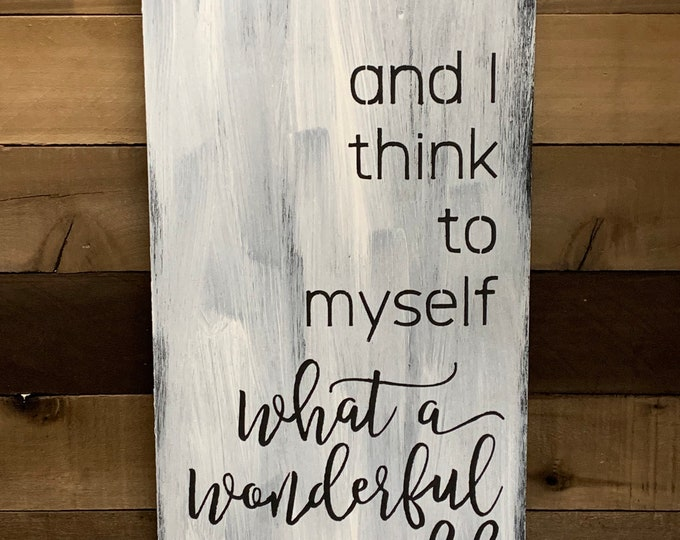 And I think to myself what a wonderful world 12x24 Wood Sign