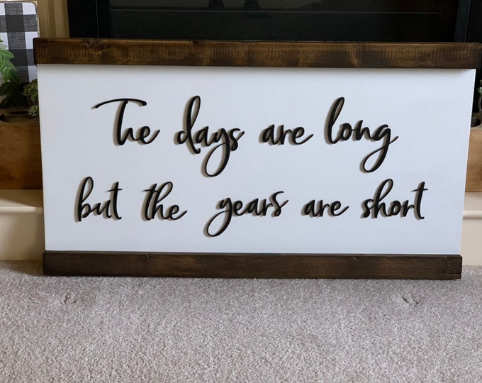 The Days Are Long The Years Are Short Laser Cut Wood 3D Farmhouse Decor Framed Handmade Rustic Wood Sign Fixer Upper Style
