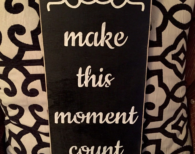 Make This Moment Count Distressed Wood Sign