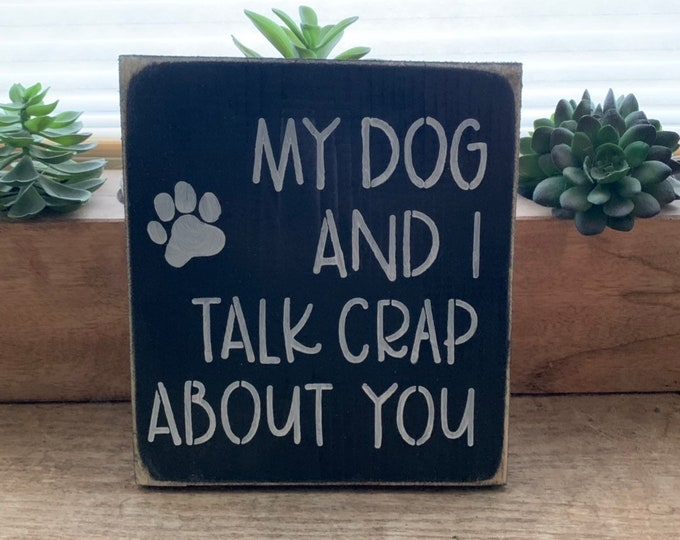 My Dog And I Talk Crap About You Small Shelf Sitter Funny Wood Sign