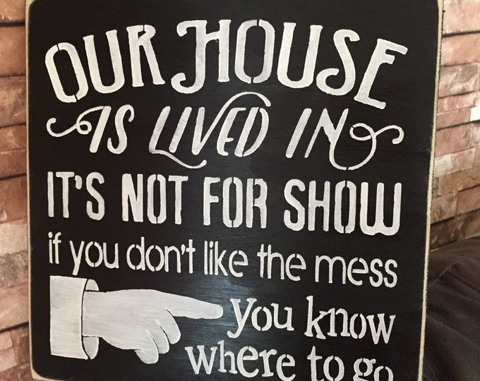 Our House Is Lived In Its Not For Show If You Don't Like The Mess You Know Where To Go Family Quest Home Wood Sign