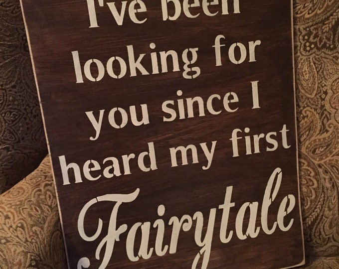 I've Been Looking For You Since I Heard My First Fairytale Distressed Stained Rustic Wood Wedding Sign