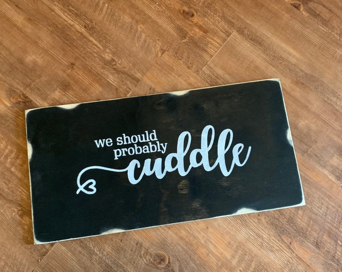 We Should Probably Cuddle Rustic Wood Farmhouse Style Rustic Wood Sign