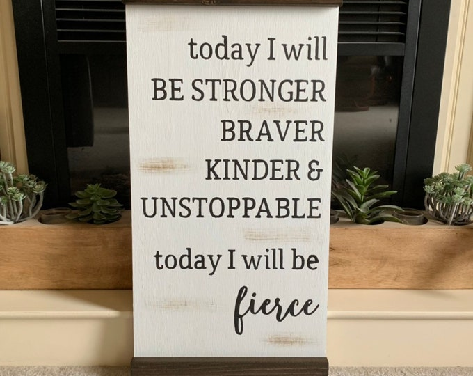 Today I Will Be Stronger Braver Kinder Today I Will Be Fierce Rustic Wood Sign Fixer Upper