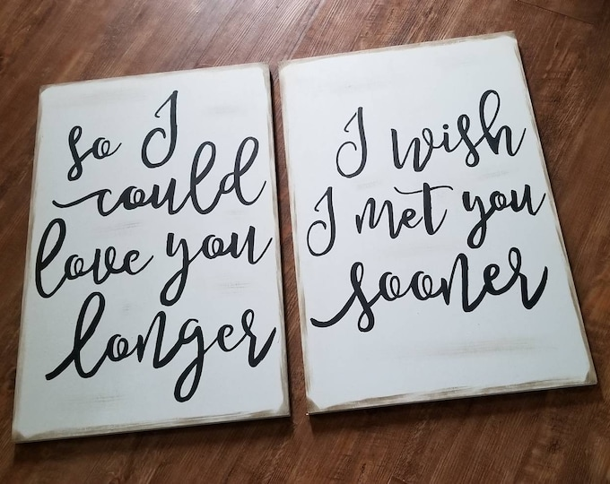 I Wish I Met You Sooner So I Could Love You Longer Rustic Wood Sign Fixer Upper Farmhouse Style
