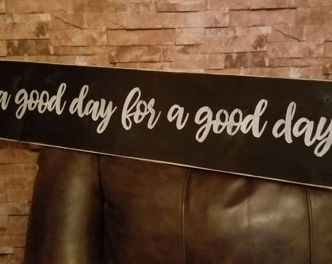 It's A Good Day For A Good Day  Rustic Country Fixer Upper Style Farmhouse Wood Sign 36 inches long!