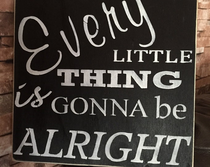 Every Little Thing Is Gonna Be Alright Distressed Wood Sign