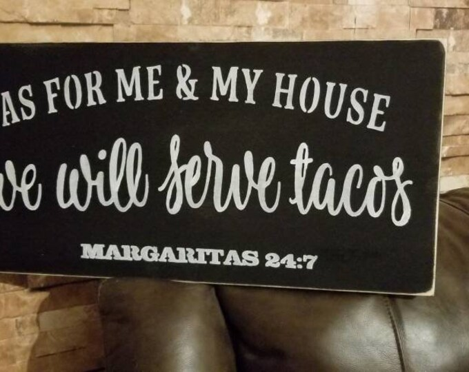 As For Me And My House We Will Serve Tacos Margaritas 24.7 Black Distressed Rustic Farmhouse Style Fixer Upper Wood Sign