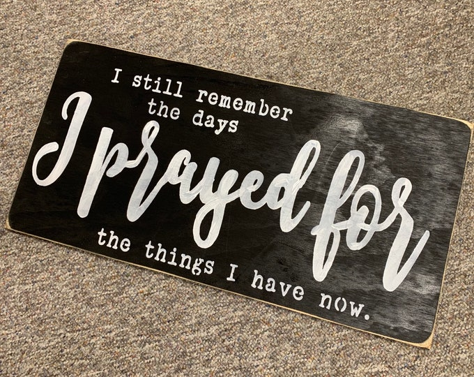 I Still Remember The Days I Prayed For The Things I Have Now Rustic Wood Farmhouse Style Rustic Wood Sign