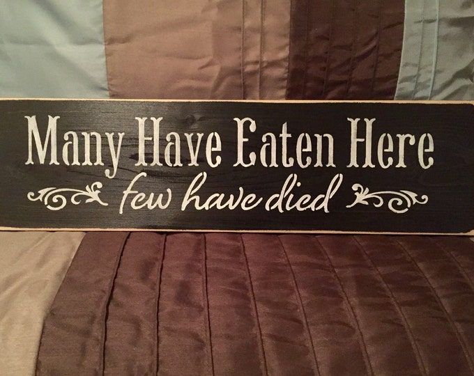 Distressed Many Have Eaten Here Few Have Died Handmade Wood Sign