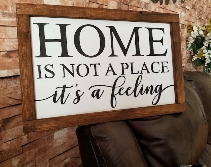 Home Is Not A Place Its A Feeling Farmhouse Decor Distressed Wood Sign Inspirational Handmade Sign Stained Walnut Fixer Upper 16x24 Sign