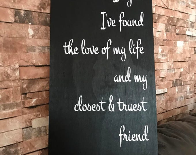 In You I've Found The Love Of My Life True Friend Rustic Farmhouse Style 12x24 Wood Sign