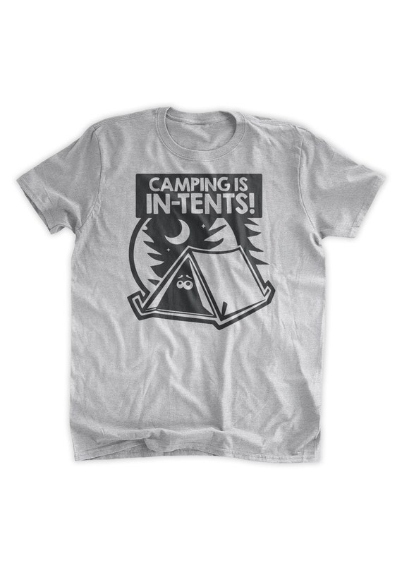 Camping is in Tents Shirt Funny Camper Intense T-Shirt Tee Pun Short-Sleeve Unisex T-Shirt