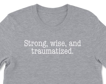Strong, Wise and Traumatized • Unisex t-shirt