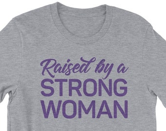 Raised by a Strong Woman T-Shirt • Unisex • Choice of Colors