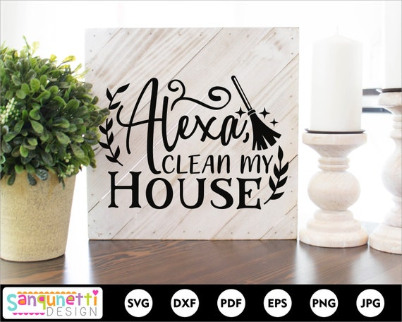 Alexa Clean My House Svg Home Decor Cutting File For Etsy