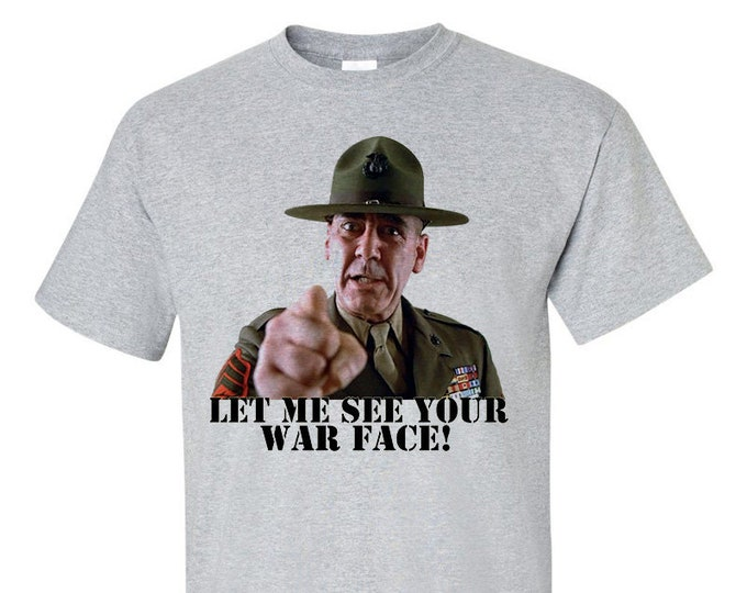 Let Me See Your War face Sgt Hartman T-Shirt