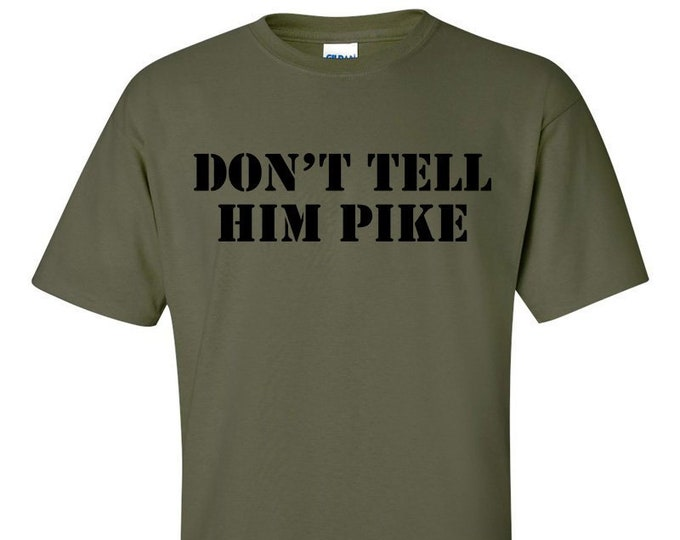 Not Just Nerds Don't Tell Him Pike T-Shirt