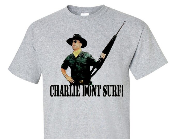 Kilgore Charlie Dont Surf Apocalypse Now Inspired T-Shirt