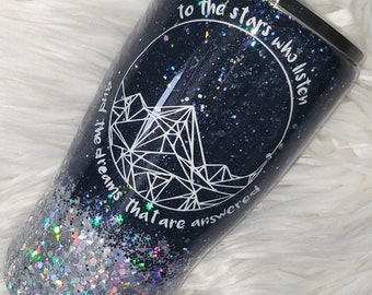 To the stars who listen & the dreams that are answered Mug//Glitter Dipped//Night Court galaxy tumbler//Customizable Hogg/Yeti Tumblers