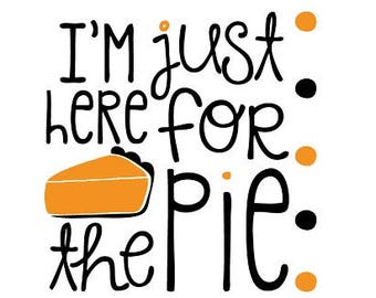 I'm just here for the pie Vector Clipart pdf svg dxf eps png - INSTANT DOWNLOAD Unlimited Sizing Printable Poster Wall Art