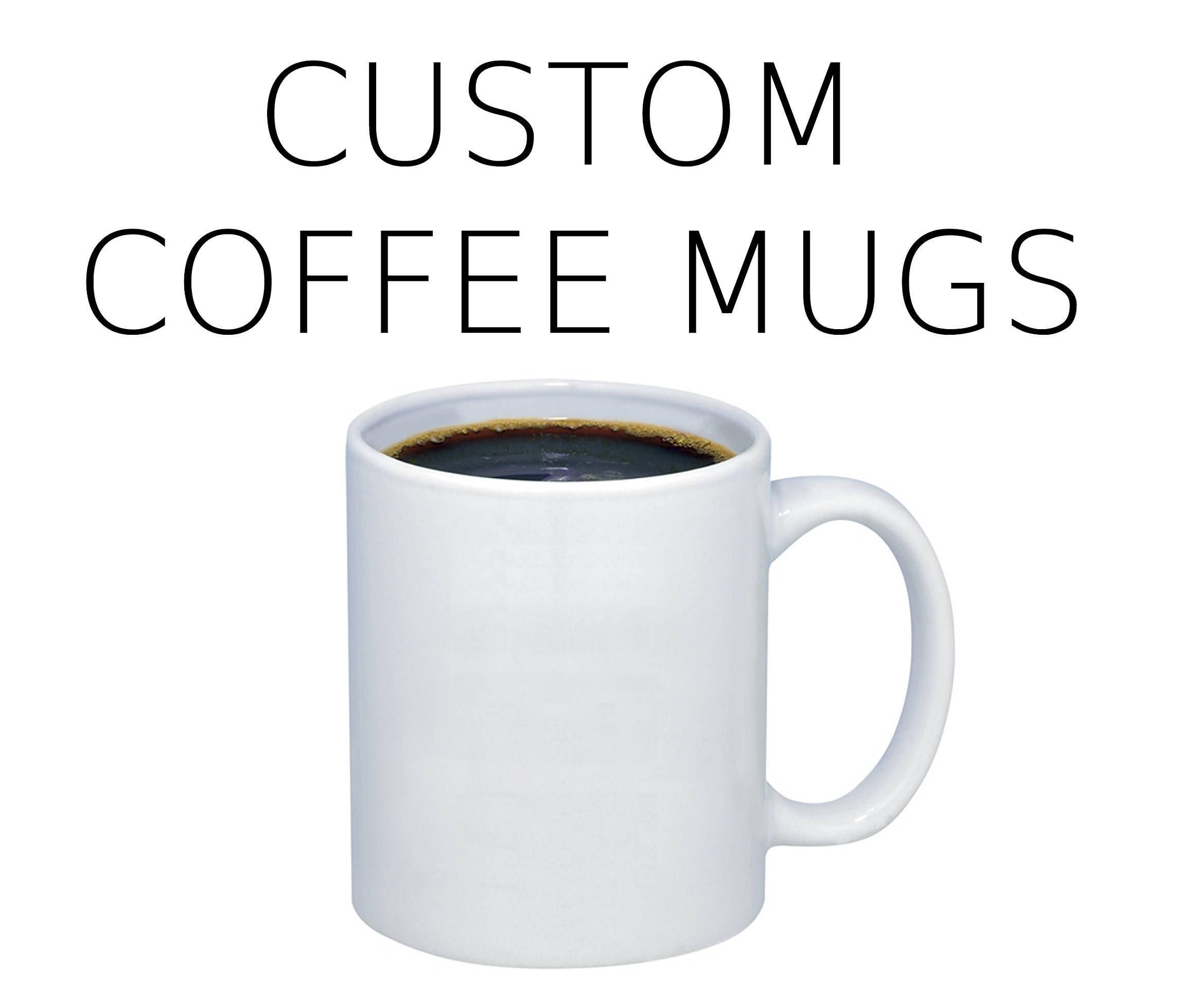 Personalized Coffee Mugs. Custom Work. Your favorite ...