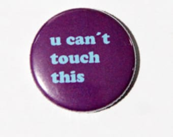 badge/pin  you cant touch this