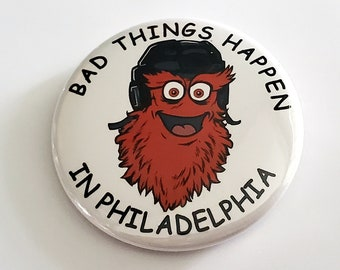 Bad Things Happen in Philadelphia Button, Refrigerator magnet, Magnetic Bottle opener, keychains