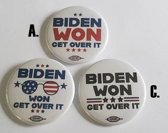 Joe Biden Won! GET OVER IT!  pinback buttons, fridge magnets, keychains, pocket mirrors, bottle opener magnets