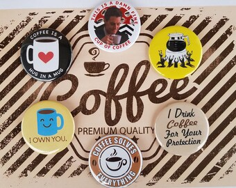 Pick one or more!  COFFEE lovers Special FREE set of buttons if you order magnets