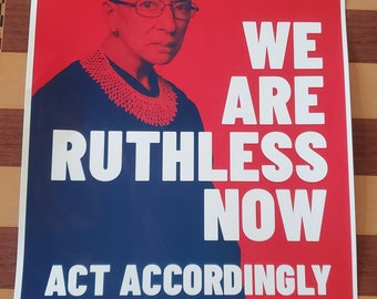 Ruth Bader Ginsberg RBG We are Ruthless now 11x17 Poster