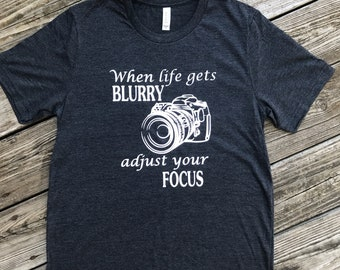 e7c8052d6 Photographer shirt, camera shirt, when life gets blurry adjust your focus  tee, graphic tees, unisex tee, bella canvas brand tee