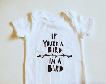 Baby Bodysuit- If you're a bird, I'm a bird