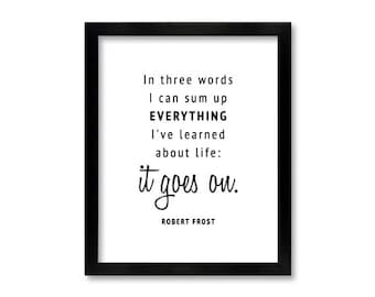 Life goes on instant download, Robert Frost quote, in three words I can sum up everything saying, wall poster, large print, quote about life