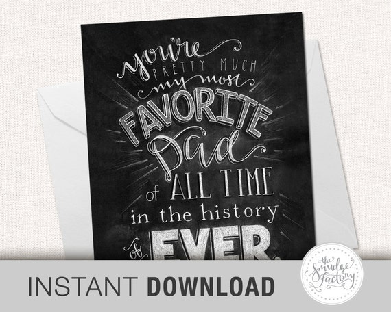Father's Day Card DIY Printable Birthday Card For Dad You're Pretty Much My Most Favorite Dad of All Time in the History of Ever, Chalkboard