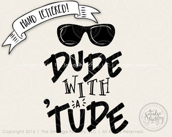 Baby Boy SVG Cut File, Dude With A 'Tude Cutting File, Silhouette SVG Cricut, Sunglasses Graphic Overlay Hand Lettered Attitude, Little Boy