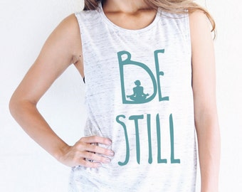 Be Still Flowy Muscle Tank - Yoga Shirt - Yoga Top - Yoga Clothes - Women's Yoga Tops - Women's Yoga Clothes - Yoga - Graphic Tess For Women