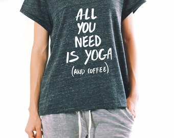 All You Need Is Yoga And Coffee Shirt - Eco Shirt - YOGA SHIRT - Yoga And Coffee Shirt - All You Need Is Coffee - Graphic Tee For Women - Om