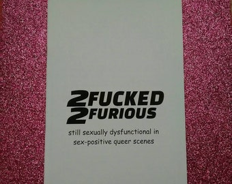 2FUCKED 2FURIOUS: still sexually dysfunctional in sex-positive queer scenes. [PDF] a queer and feminist compzine on fucking and not-fucking